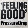 Pressure Drop / Feeling Good