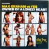 Max Graham vs. Yes Owner Of A Lonely Heart