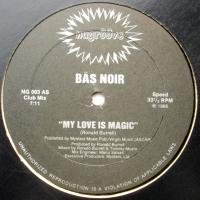 Bas Noir / My Love Is Magic
