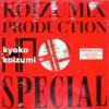 Kyoko Koizumi KOIZUMIX PRODUCTION SPECIAL