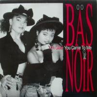 Bäs Noir / I'm Glad You Came To Me