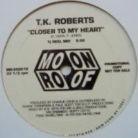 T.K. Roberts / Closer To My Heart