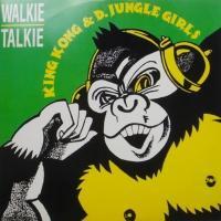 King Kong & D.Jungle Girls / Walkie Talkie