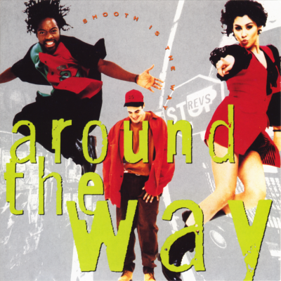 AROUND THE WAY - Smooth Is The Way