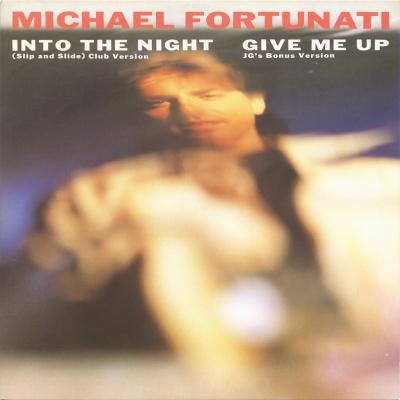 MICHAEL FORTUNATI - Into The Night (Slip and Slide) (b/w) Give Me Up (JG's Bonus Version)