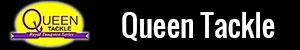 Queen Tackle