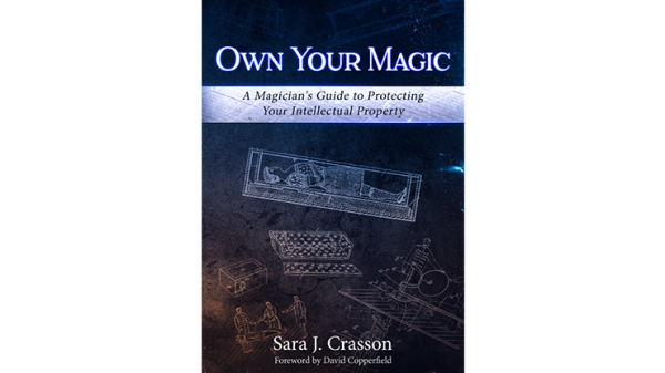 Own Your Magic: A Magician's Guide to Protecting Your Intellectual Property by Sara J. Crasson Book