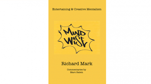 MIND WISE: Subtitle is Entertaining & Creative Mentalism by Richard Mark with commentary by Marc Sal