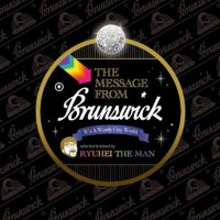 RYUHEI THE MAN / THE MESSAGE FROM BRUNSWICK
