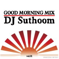 DJ Suthoom / Good morning Mix Vol.01