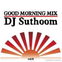 DJ Suthoom / Good morning Mix Vol.01