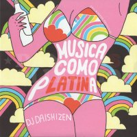 DJ DAISHIZEN (大自然) / MUSICA COMO PLATINA