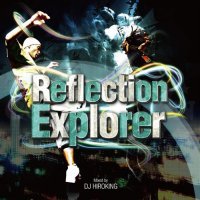 DJ HIROKING REFLECTION EXPLORER