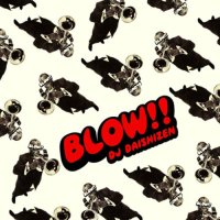 DJ DAISHIZEN (大自然) / BLOW!!