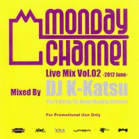 DJ K-KATSU / MONDAY CHANNEL LIVE MIX VOL.2 -2012 JUNE-