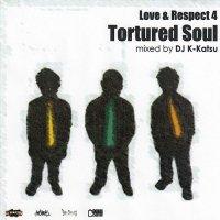 DJ K-KATSU / LOVE & RESPECT 4 TORTURED SOUL