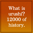 What is urushi? 12000 of history.