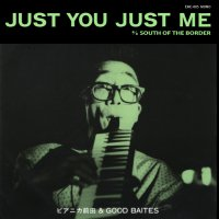 Just You Just Me (7 inch) / ピアニカ前田 & GOOD BAITES