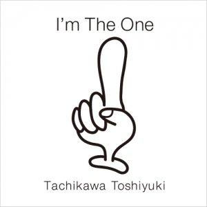 『I'm The One』立川俊之