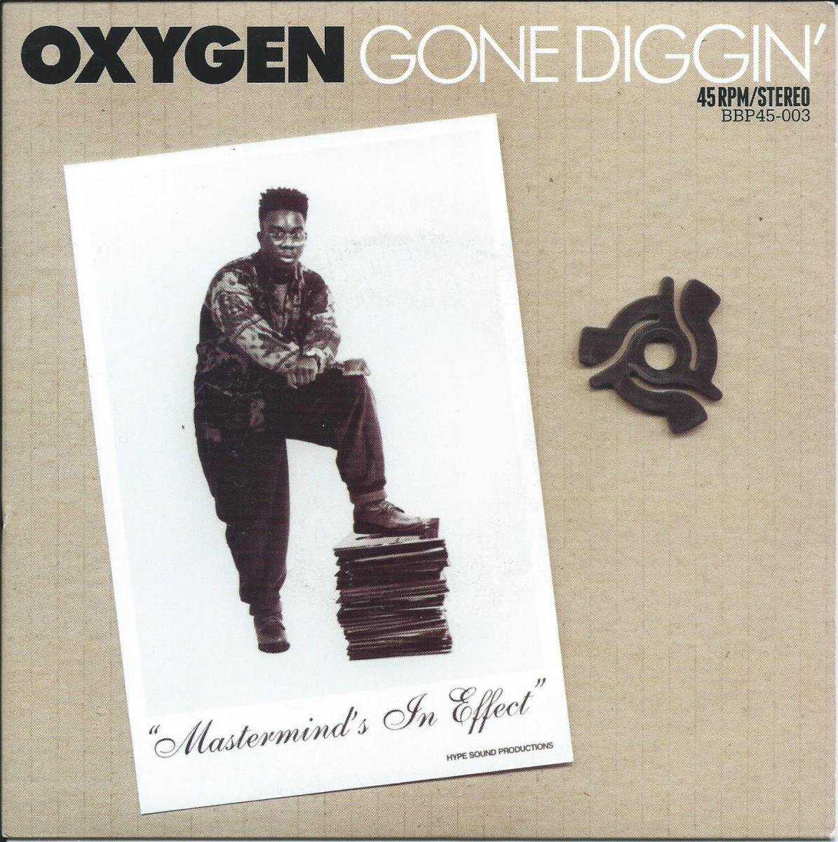 OXYGEN / HYPE SOUND PRODUCTIONS ‎/ GONE DIGGIN' / MASTERMIND'S IN EFFECT (7
