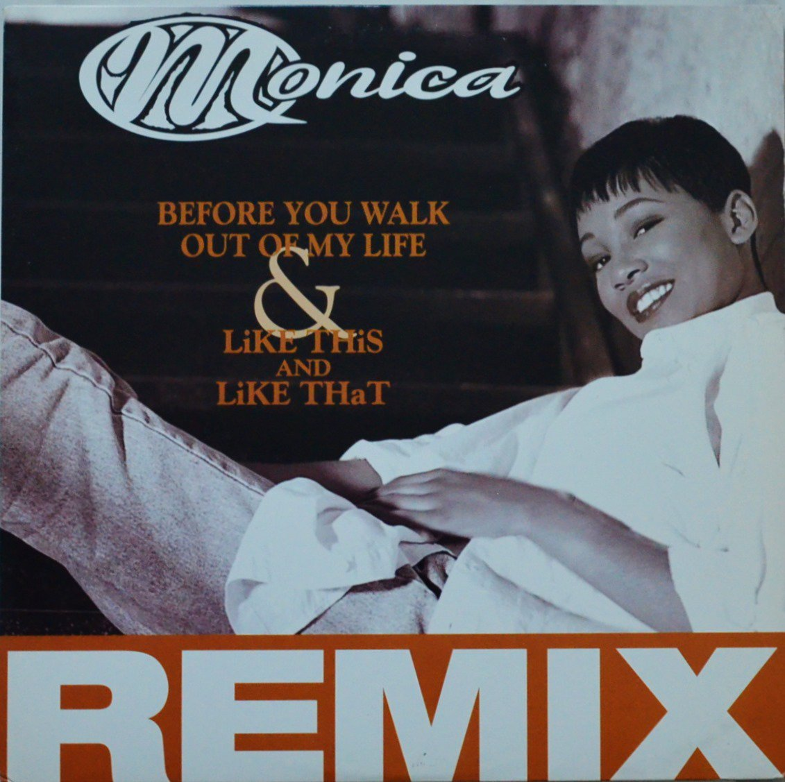 MONICA ‎/ BEFORE YOU WALK OUT OF MY LIFE & LIKE THIS AND LIKE THAT (REMIX) (12
