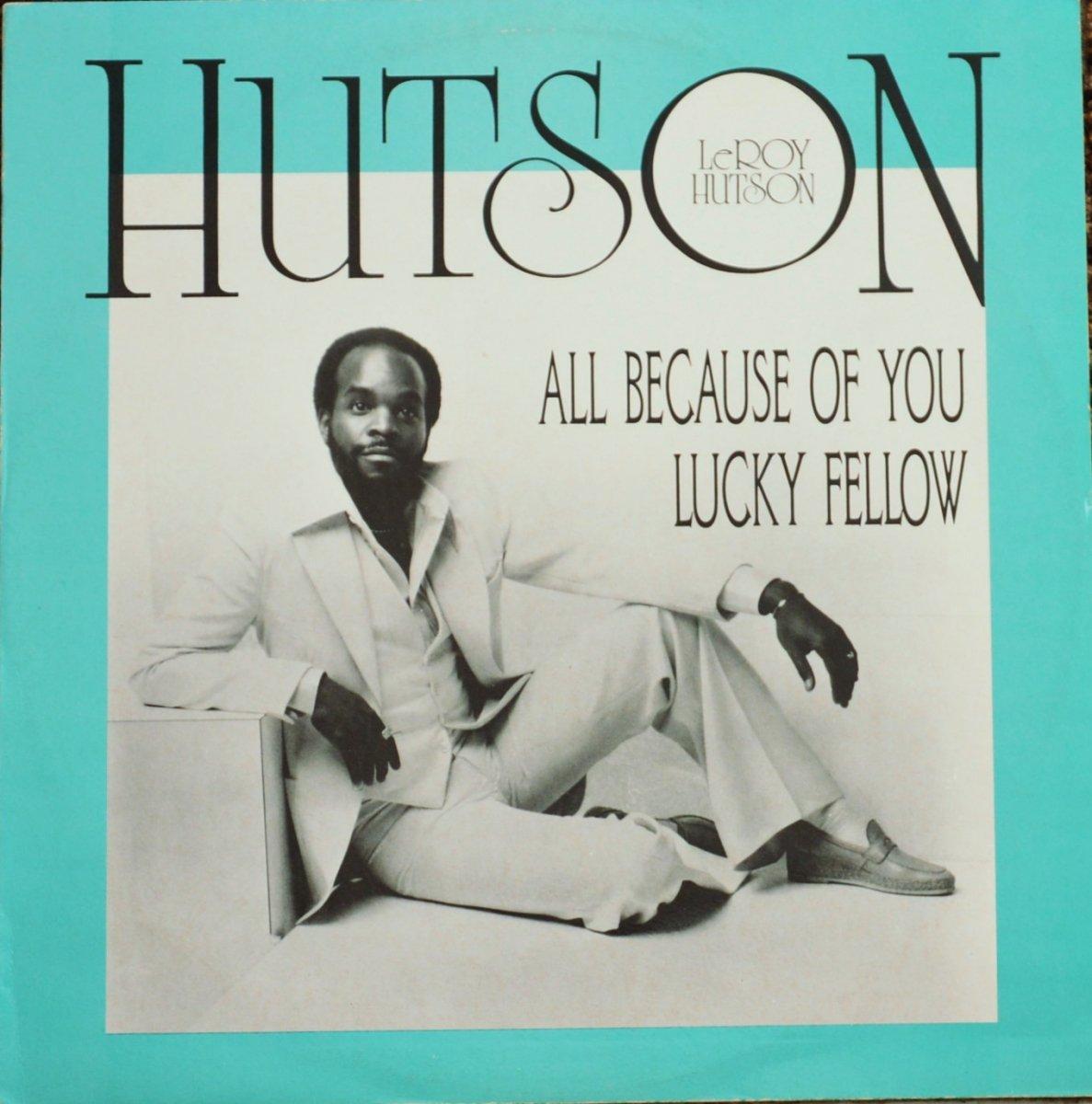 LEROY HUTSON / ALL BECAUSE OF YOU / LUCKY FELLOW (12