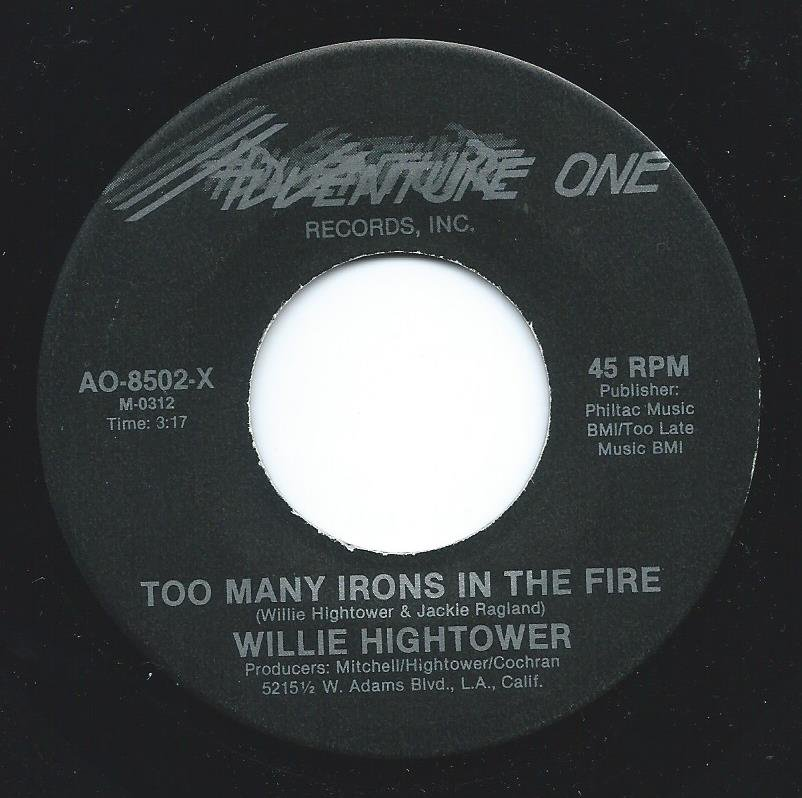 WILLIE HIGHTOWER / TOO MANY IRONS IN THE FIRE / TELL ME WHAT YOU WANT (7
