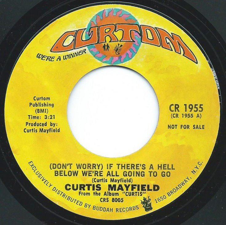 CURTIS MAYFIELD ‎/ (DON'T WORRY) IF THERE'S A HELL BELOW WE'RE ALL GOING TO GO (7