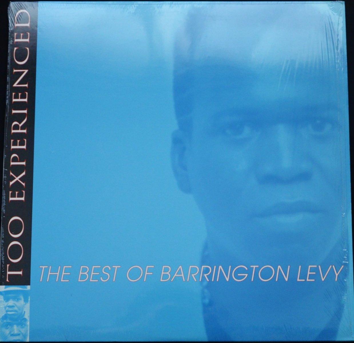 BARRINGTON LEVY / TOO EXPERIENCED ... THE BEST OF BARRINGTON LEVY (1LP)