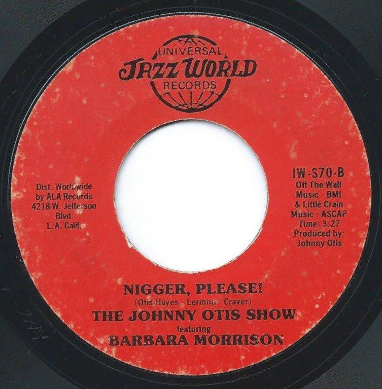 THE JOHNNY OTIS SHOW FEATURING BARBARA MORRISON / NIGGER, PLEASE! / HEY BOY! I WANT YA' (7