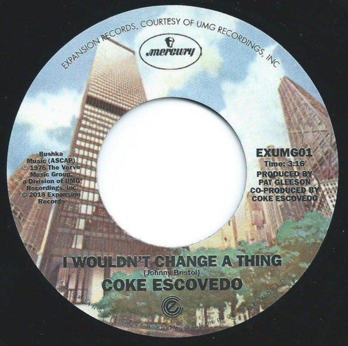 COKE ESCOVEDO / I WOULDN'T CHANGE A THING / REBIRTH (7