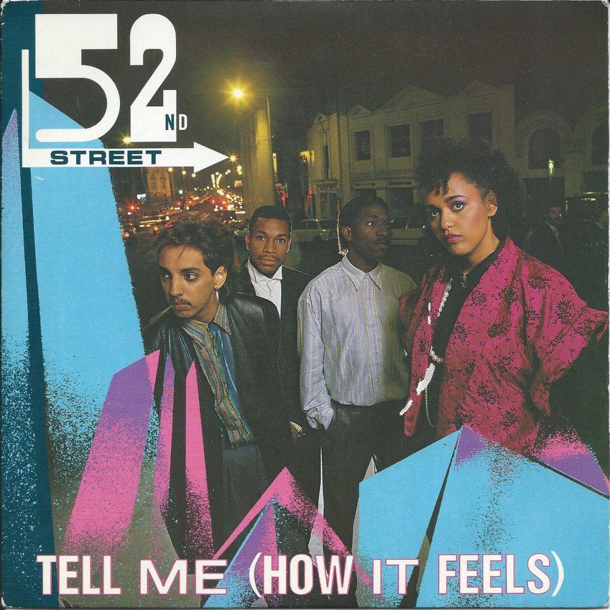 52ND STREET / TELL ME (HOW IT FEELS) (7
