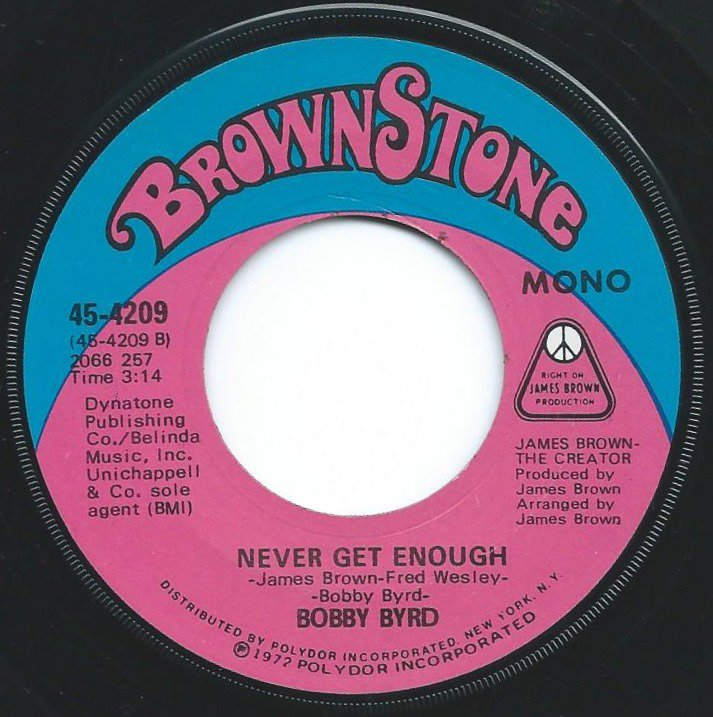 BOBBY BYRD ‎/ NEVER GET ENOUGH / SAYIN' IT AND DOIN' IT ARE TWO DIFFERENT THINGS (7
