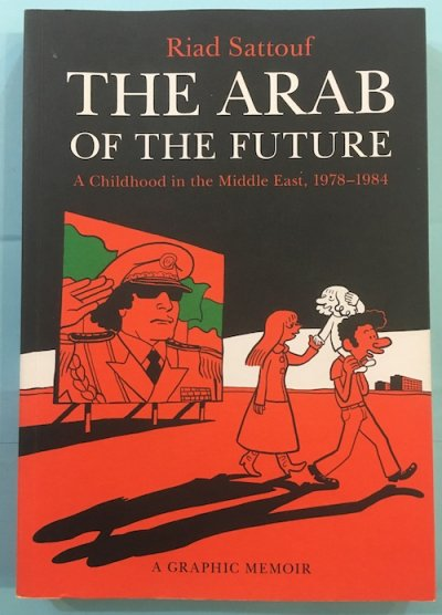 THE ARAB OF THE FUTURE A Childhood in the Middle East, 1978-1984
