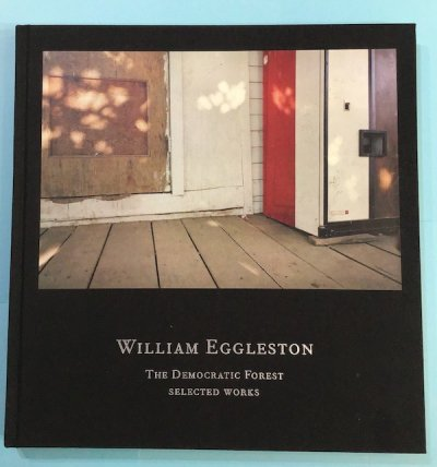 THE DEMOCRATIC FOREST SELECTED WORKS WILLIAM EGGLESTON ウィリアム・エグルストン