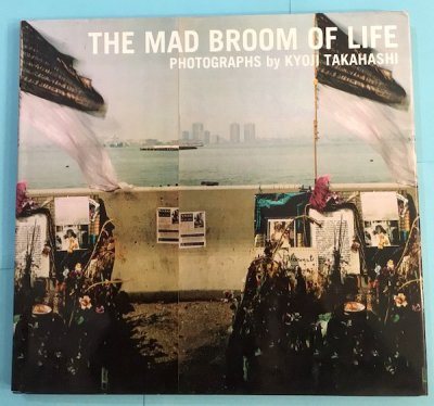 THE MAD BROOM OF LIFE Kyoji Takahashi 高橋恭司