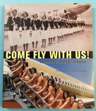 COME FLY WITH US !  A Global History of the Airline Hostess