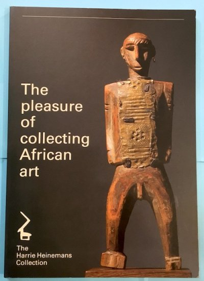 The Pleasure of collecting African art The Harrie Heinemans Collection